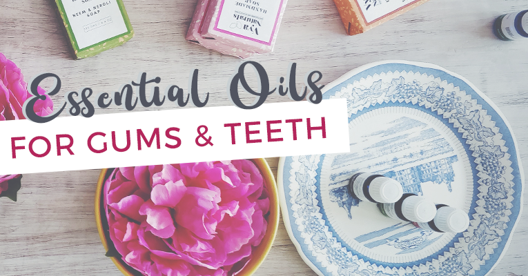 6 Essential Oils for Healthy Gums and Teeth