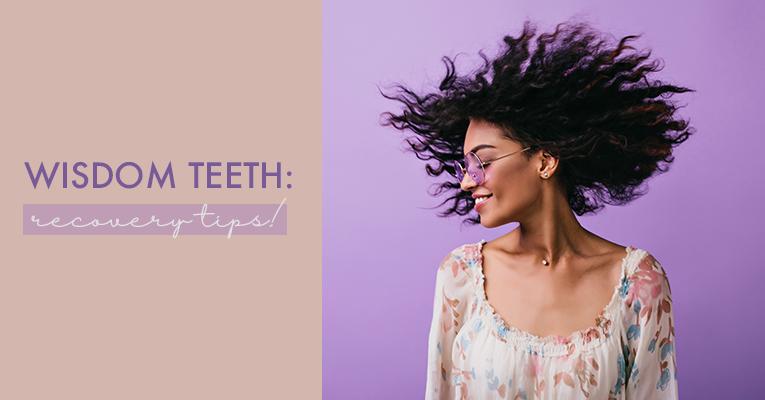 Wisdom Teeth- Recovery Tips